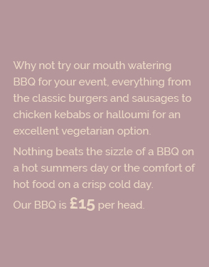 Why not try our mouth watering BBQ for your event, everything from the classic burgers and sausages to chicken kebabs or halloumi for an excellent vegetarian option. Nothing beats the sizzle of a BBQ on a hot summers day or the comfort of hot food on a crisp cold day. Our BBQ is £15 per head.